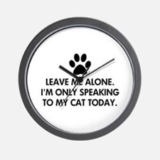 Leave me alone today cat Wall Clock