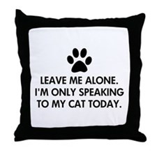 Leave me alone today cat Throw Pillow
