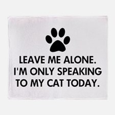 Leave me alone today cat Throw Blanket