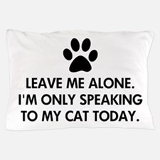Leave me alone today cat Pillow Case