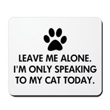 Leave me alone today cat Mousepad