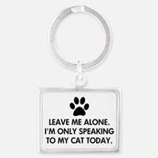 Leave me alone today cat Landscape Keychain