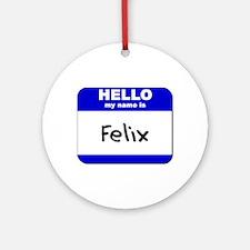 hello my name is felix  Ornament (Round)