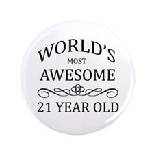 """World's Most Awesome 21 Year Old 3.5"""" Button"""