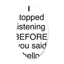 Stopped listening Oval Car Magnet