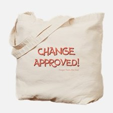 CHANGE APPROVED! Tote Bag