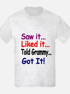 Saw It, Liked It, Told Grammy, Got It! T-Shirt