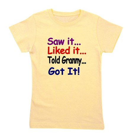 Saw it, liked it, told Granny, got it! Girl's Tee