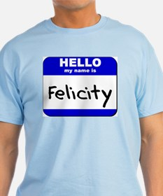 hello my name is felicity T-Shirt