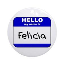 hello my name is felicia  Ornament (Round)