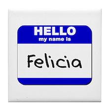 hello my name is felicia  Tile Coaster
