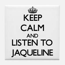 Keep Calm and listen to Jaqueline Tile Coaster