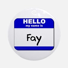 hello my name is fay  Ornament (Round)