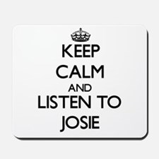 Keep Calm and listen to Josie Mousepad