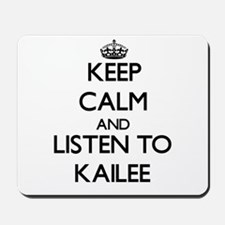 Keep Calm and listen to Kailee Mousepad