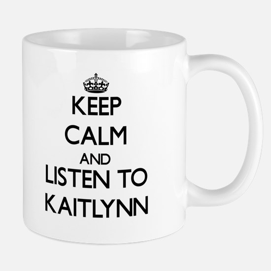 Keep Calm and listen to Kaitlynn Mugs
