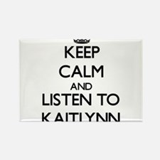 Keep Calm and listen to Kaitlynn Magnets