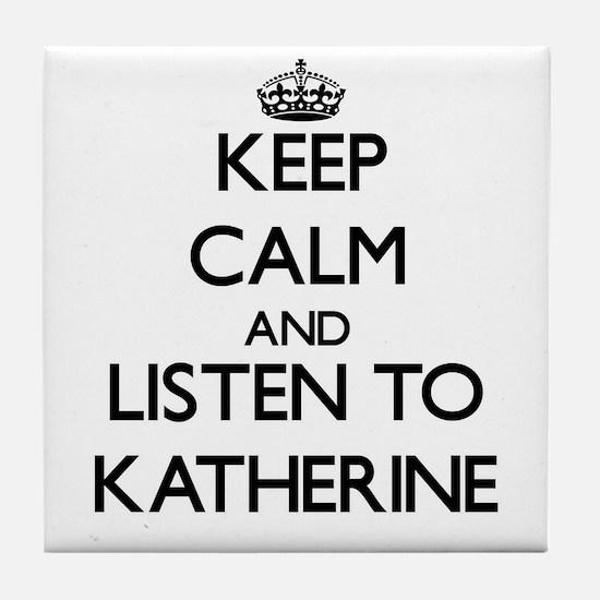 Keep Calm and listen to Katherine Tile Coaster
