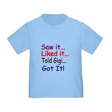 Saw It, Liked It, Told Gigi, Got It! T-Shirt