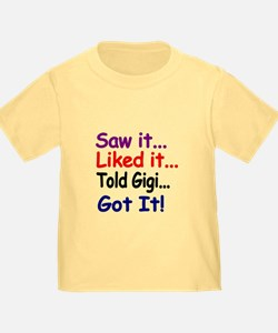 Saw It, Liked It, Told Gigi, Got It! T-Shirt