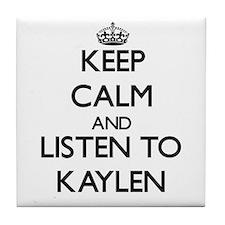 Keep Calm and listen to Kaylen Tile Coaster