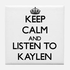Keep Calm and listen to Kaylen Tile Coaster