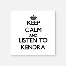 Keep Calm and listen to Kendra Sticker