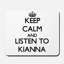 Keep Calm and listen to Kianna Mousepad