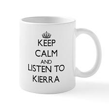 Keep Calm and listen to Kierra Mugs