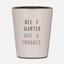 All I Wanted Was A Snuggle Shot Glass
