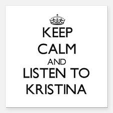 Keep Calm and listen to Kristina Square Car Magnet