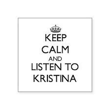 Keep Calm and listen to Kristina Sticker