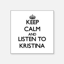 Keep Calm and listen to Kristina Sticker