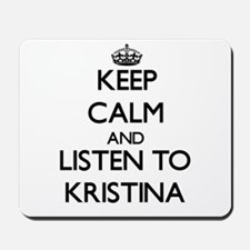 Keep Calm and listen to Kristina Mousepad