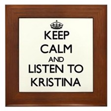 Keep Calm and listen to Kristina Framed Tile