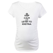 Keep Calm and listen to Kristina Shirt