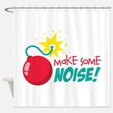 MaKE SoME NOISE! Shower Curtain