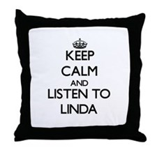 Keep Calm and listen to Linda Throw Pillow