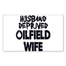 Husband Deprived Oilfield Wife Decal