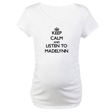 Keep Calm and listen to Madelynn Shirt