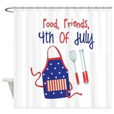 Food,Friends, 4th of july Shower Curtain