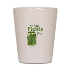 We Can Pickle That Shot Glass