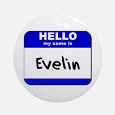 hello my name is evelin  Ornament (Round)