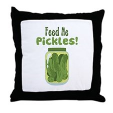 Feed Me Pickles! Throw Pillow