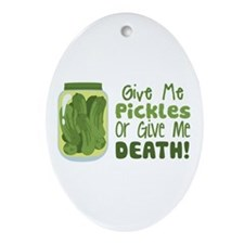 Give Me Pickles Or Give Me DEATH! Ornament (Oval)