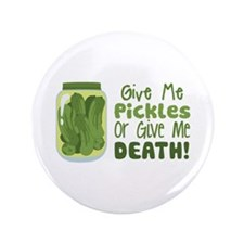 "Give Me Pickles Or Give Me DEATH! 3.5"" Button"
