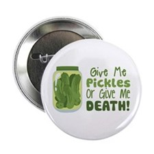 "Give Me Pickles Or Give Me DEATH! 2.25"" Button"