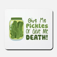 Give Me Pickles Or Give Me DEATH! Mousepad