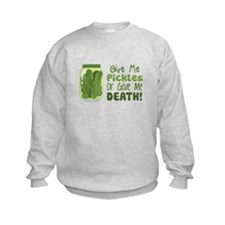 Give Me Pickles Or Give Me DEATH! Sweatshirt