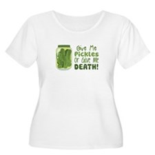 Give Me Pickles Or Give Me DEATH! Plus Size T-Shir